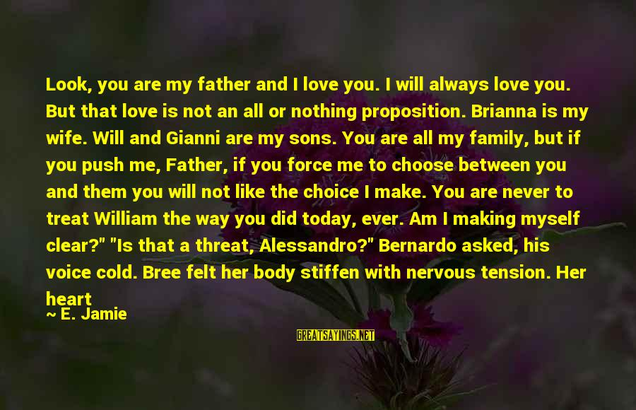 Love Means Family Sayings By E. Jamie: Look, you are my father and I love you. I will always love you. But