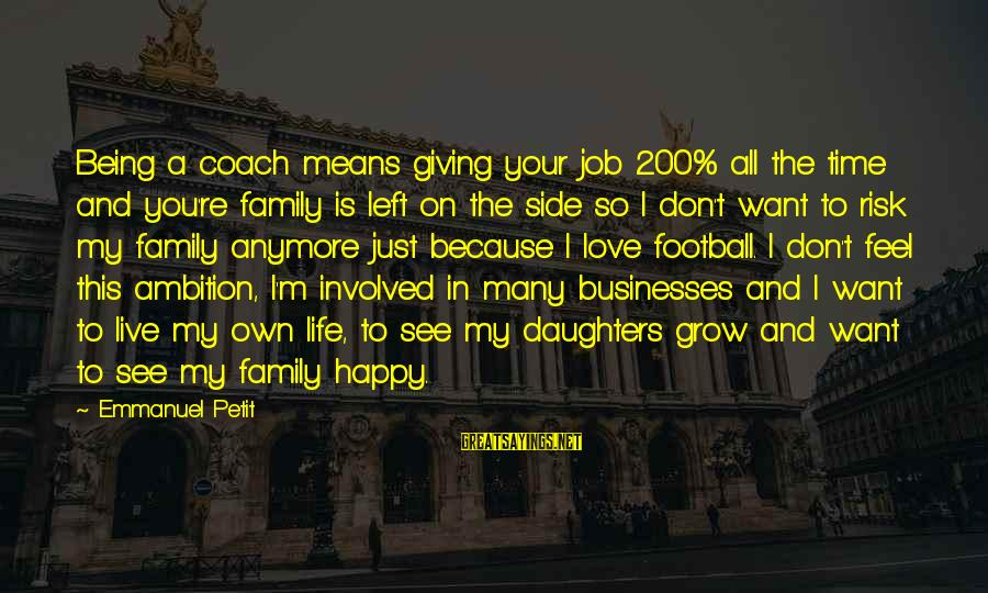 Love Means Family Sayings By Emmanuel Petit: Being a coach means giving your job 200% all the time and you're family is