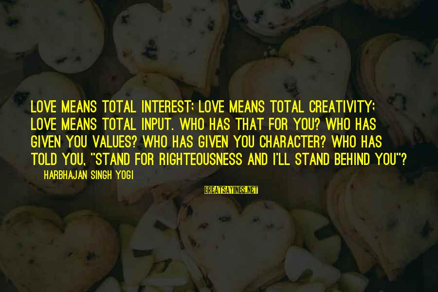 Love Means Family Sayings By Harbhajan Singh Yogi: Love means total interest; love means total creativity; love means total input. Who has that