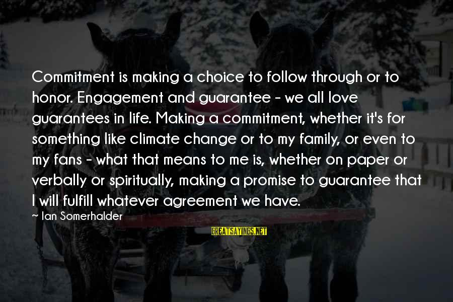 Love Means Family Sayings By Ian Somerhalder: Commitment is making a choice to follow through or to honor. Engagement and guarantee -