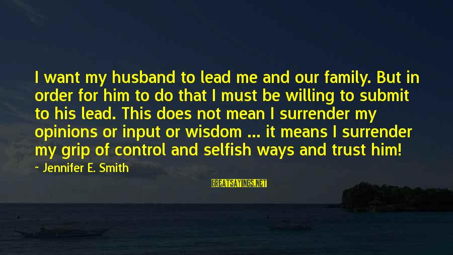 Love Means Family Sayings By Jennifer E. Smith: I want my husband to lead me and our family. But in order for him