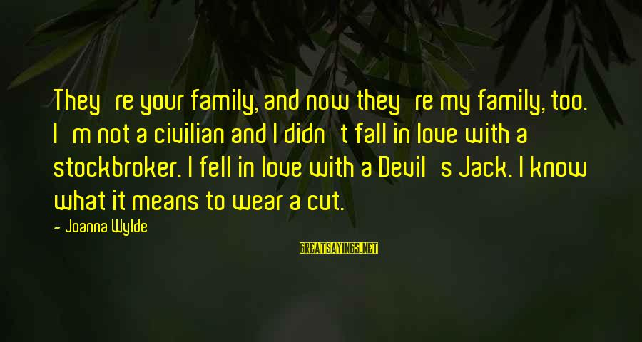 Love Means Family Sayings By Joanna Wylde: They're your family, and now they're my family, too. I'm not a civilian and I