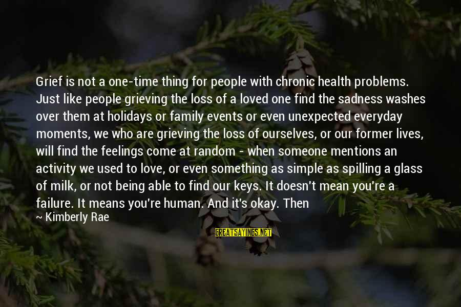Love Means Family Sayings By Kimberly Rae: Grief is not a one-time thing for people with chronic health problems. Just like people