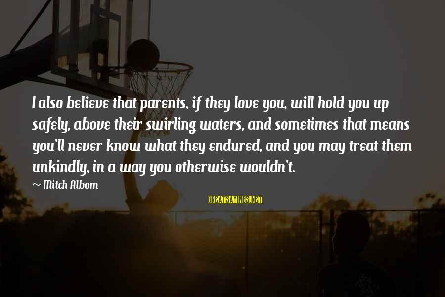 Love Means Family Sayings By Mitch Albom: I also believe that parents, if they love you, will hold you up safely, above