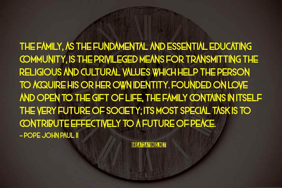 Love Means Family Sayings By Pope John Paul II: The family, as the fundamental and essential educating community, is the privileged means for transmitting