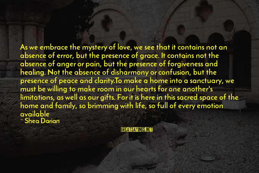 Love Means Family Sayings By Shea Darian: As we embrace the mystery of love, we see that it contains not an absence