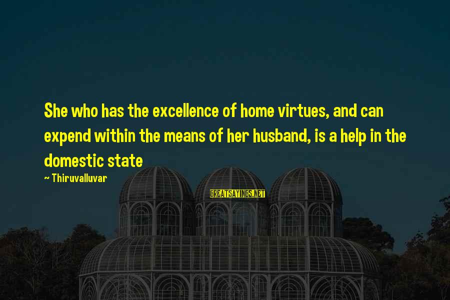 Love Means Family Sayings By Thiruvalluvar: She who has the excellence of home virtues, and can expend within the means of
