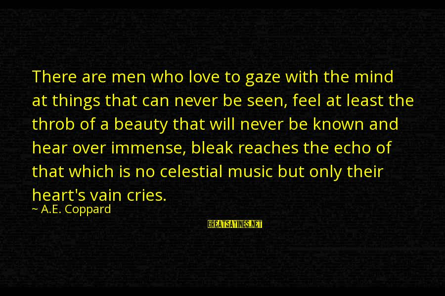Love Mind And Heart Sayings By A.E. Coppard: There are men who love to gaze with the mind at things that can never