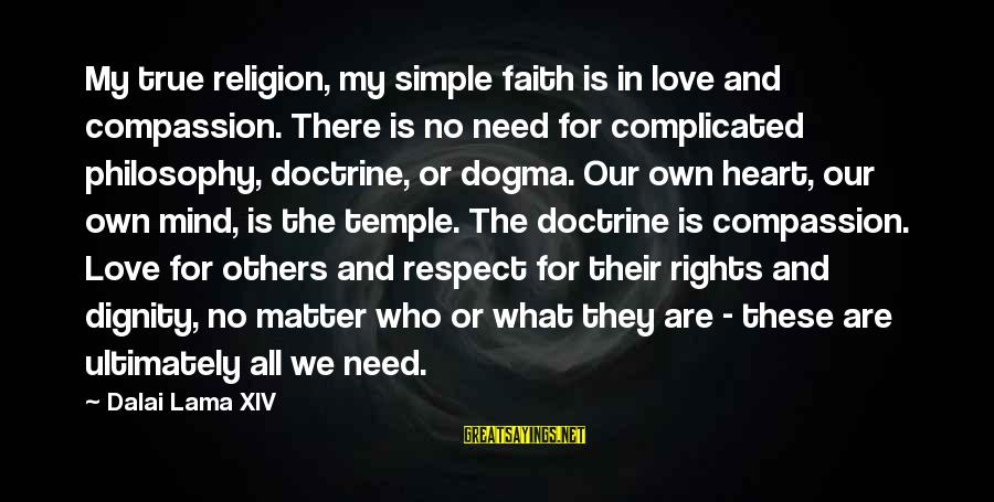 Love Mind And Heart Sayings By Dalai Lama XIV: My true religion, my simple faith is in love and compassion. There is no need