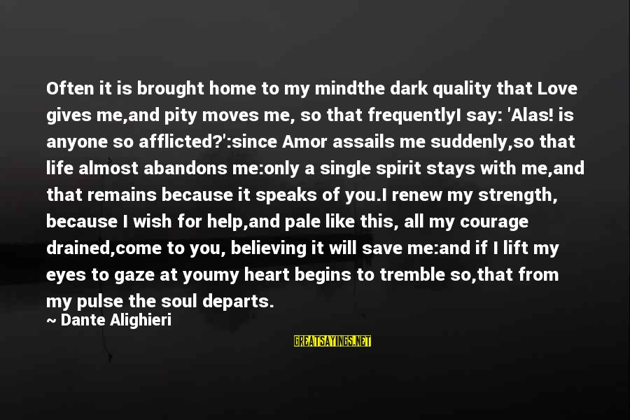 Love Mind And Heart Sayings By Dante Alighieri: Often it is brought home to my mindthe dark quality that Love gives me,and pity