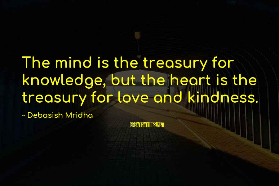 Love Mind And Heart Sayings By Debasish Mridha: The mind is the treasury for knowledge, but the heart is the treasury for love