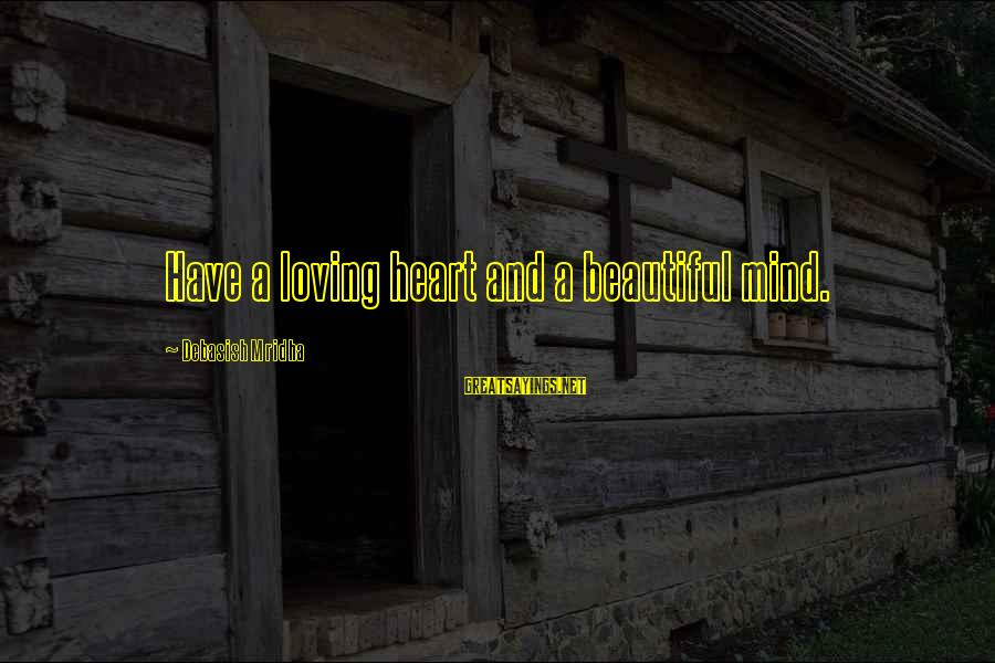 Love Mind And Heart Sayings By Debasish Mridha: Have a loving heart and a beautiful mind.