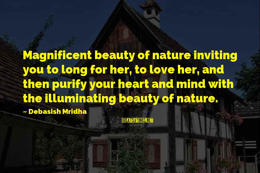 Love Mind And Heart Sayings By Debasish Mridha: Magnificent beauty of nature inviting you to long for her, to love her, and then