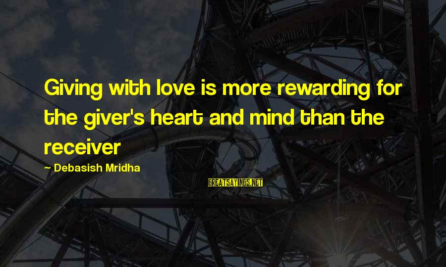 Love Mind And Heart Sayings By Debasish Mridha: Giving with love is more rewarding for the giver's heart and mind than the receiver