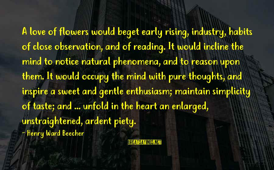 Love Mind And Heart Sayings By Henry Ward Beecher: A love of flowers would beget early rising, industry, habits of close observation, and of