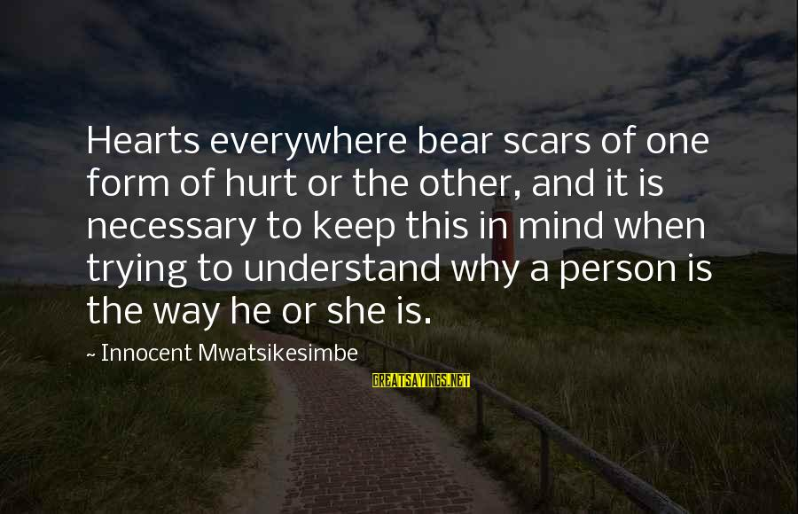 Love Mind And Heart Sayings By Innocent Mwatsikesimbe: Hearts everywhere bear scars of one form of hurt or the other, and it is