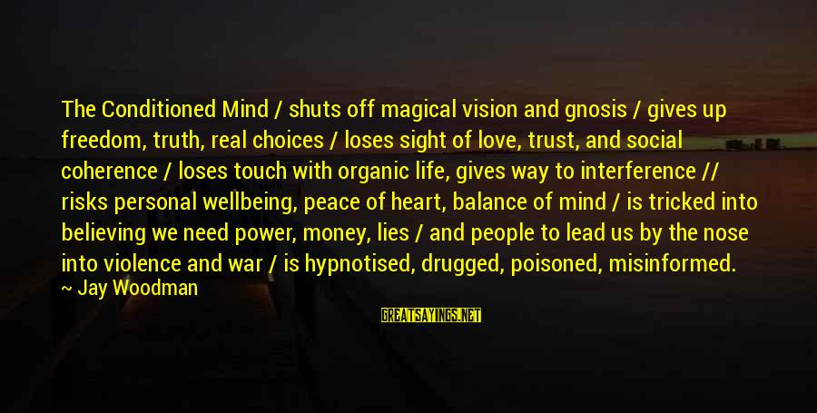 Love Mind And Heart Sayings By Jay Woodman: The Conditioned Mind / shuts off magical vision and gnosis / gives up freedom, truth,