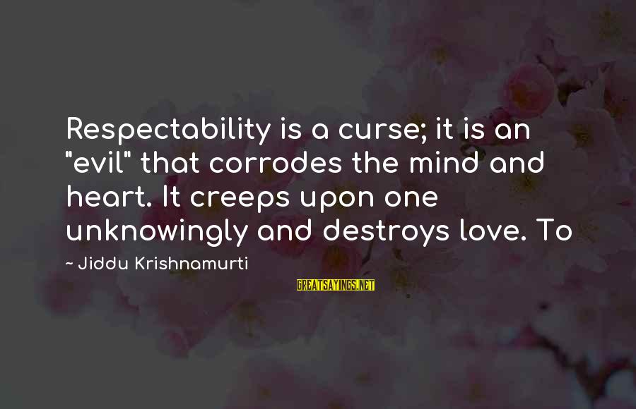"""Love Mind And Heart Sayings By Jiddu Krishnamurti: Respectability is a curse; it is an """"evil"""" that corrodes the mind and heart. It"""