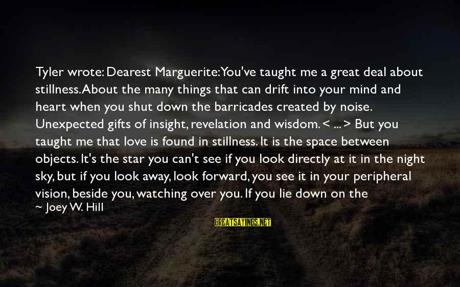 Love Mind And Heart Sayings By Joey W. Hill: Tyler wrote: Dearest Marguerite: You've taught me a great deal about stillness. About the many