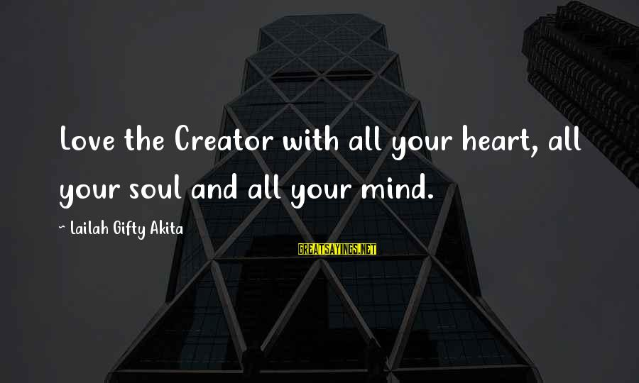 Love Mind And Heart Sayings By Lailah Gifty Akita: Love the Creator with all your heart, all your soul and all your mind.