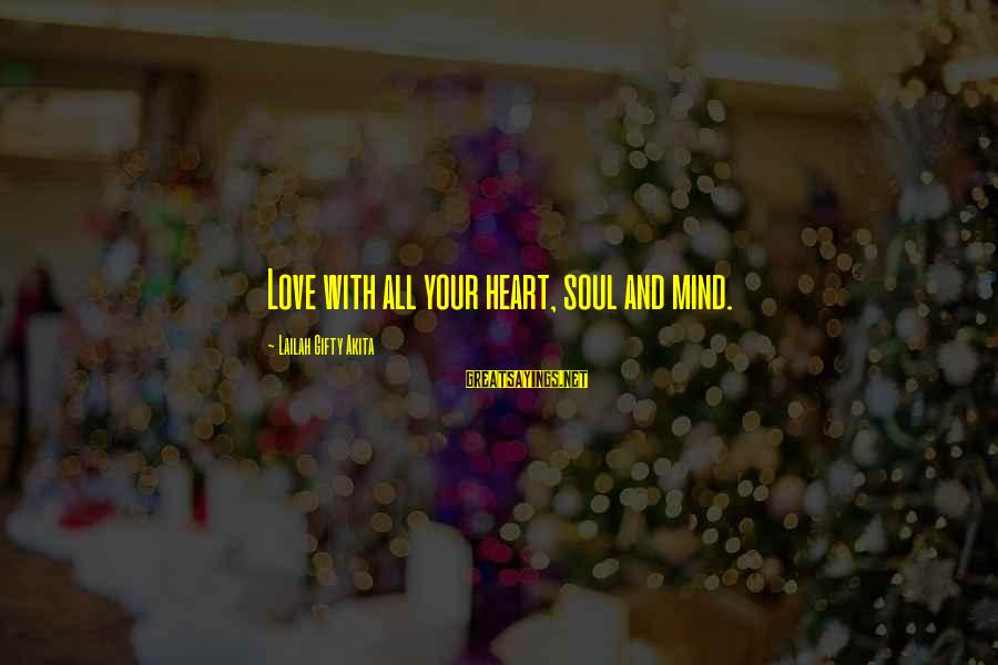 Love Mind And Heart Sayings By Lailah Gifty Akita: Love with all your heart, soul and mind.