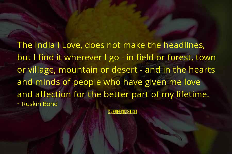 Love Mind And Heart Sayings By Ruskin Bond: The India I Love, does not make the headlines, but I find it wherever I