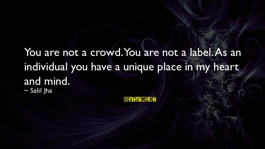 Love Mind And Heart Sayings By Salil Jha: You are not a crowd. You are not a label. As an individual you have