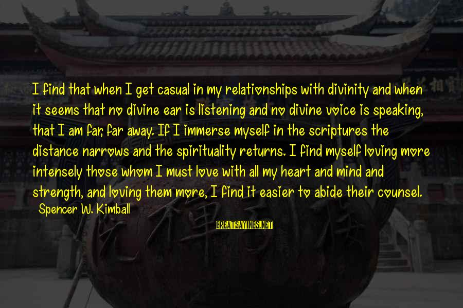 Love Mind And Heart Sayings By Spencer W. Kimball: I find that when I get casual in my relationships with divinity and when it