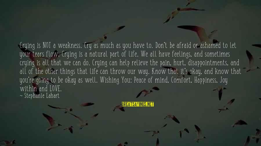 Love Mind And Heart Sayings By Stephanie Lahart: Crying is NOT a weakness. Cry as much as you have to. Don't be afraid