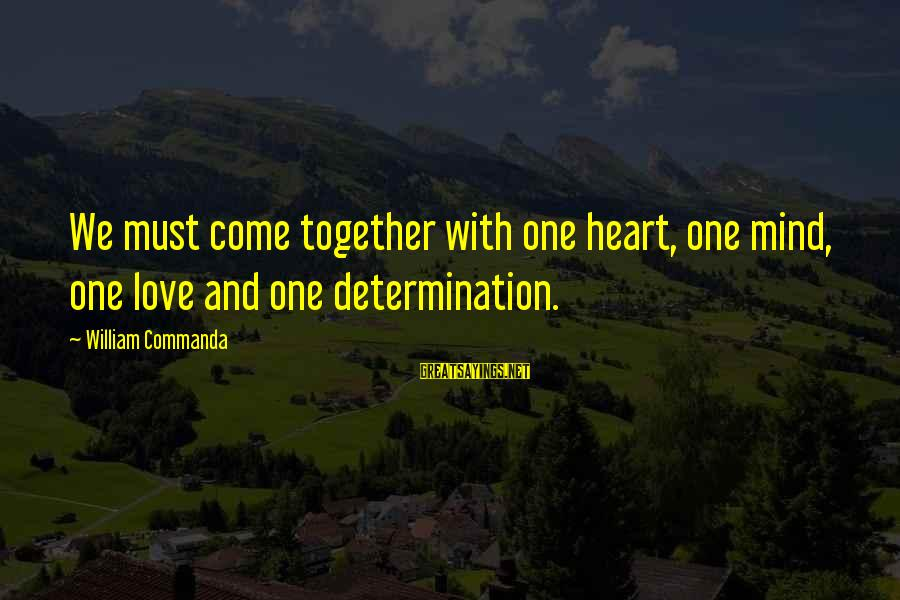 Love Mind And Heart Sayings By William Commanda: We must come together with one heart, one mind, one love and one determination.