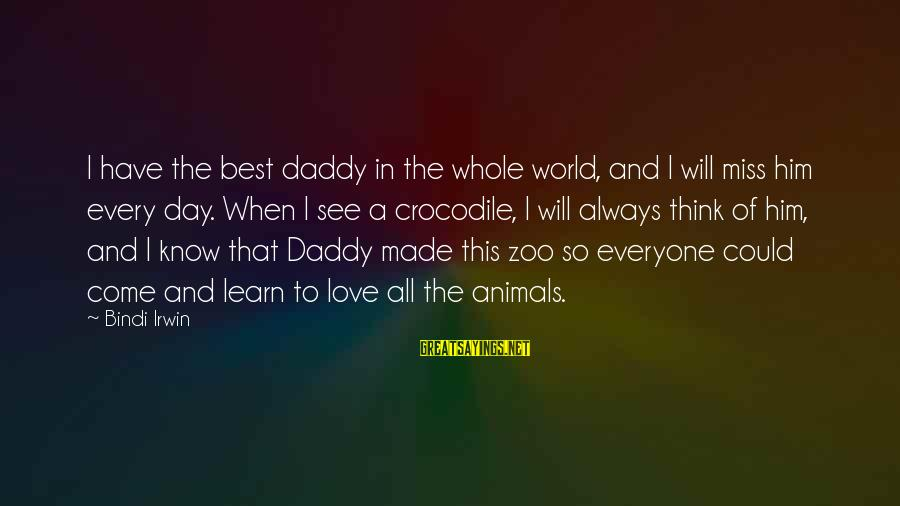 Love Miss Him Sayings By Bindi Irwin: I have the best daddy in the whole world, and I will miss him every