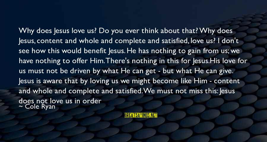 Love Miss Him Sayings By Cole Ryan: Why does Jesus love us? Do you ever think about that? Why does Jesus, content