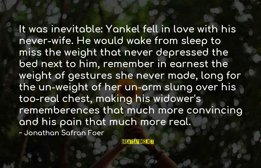 Love Miss Him Sayings By Jonathan Safran Foer: It was inevitable: Yankel fell in love with his never-wife. He would wake from sleep