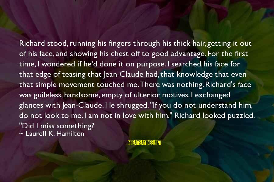 Love Miss Him Sayings By Laurell K. Hamilton: Richard stood, running his fingers through his thick hair, getting it out of his face,