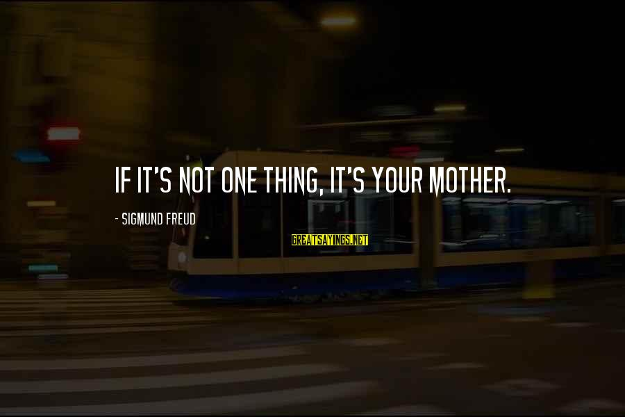 Love My Boyfriend Short Sayings By Sigmund Freud: If it's not one thing, it's your mother.