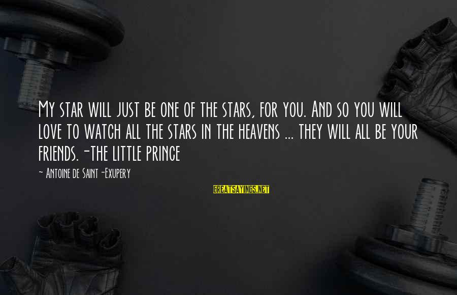 Love My Friends Sayings By Antoine De Saint-Exupery: My star will just be one of the stars, for you. And so you will