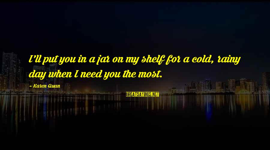 Love My Friends Sayings By Karen Quan: I'll put you in a jar on my shelf for a cold, rainy day when