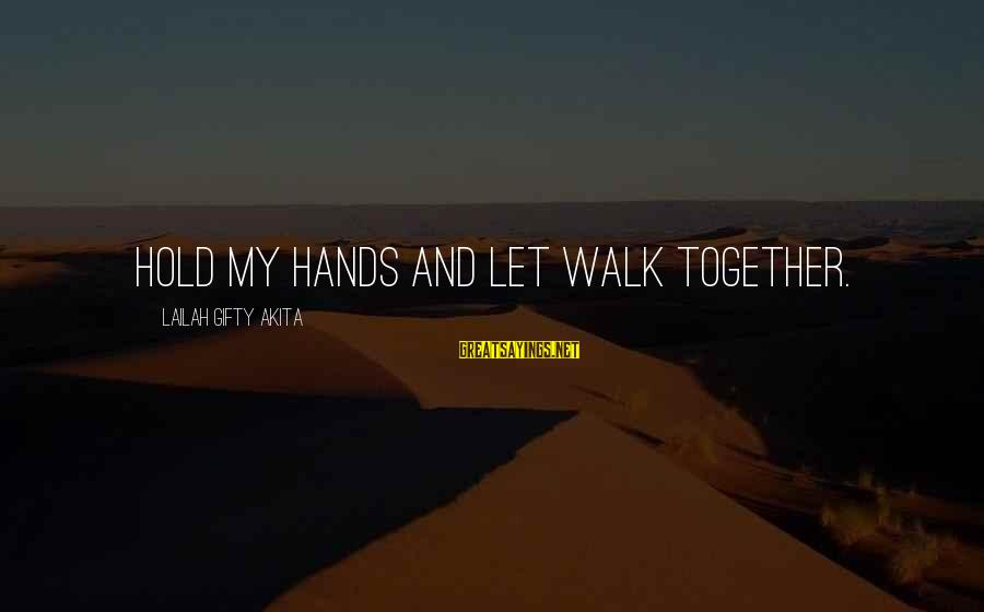 Love My Friends Sayings By Lailah Gifty Akita: Hold my hands and let walk together.