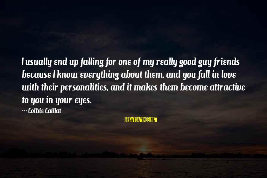 Love My Guy Sayings By Colbie Caillat: I usually end up falling for one of my really good guy friends because I