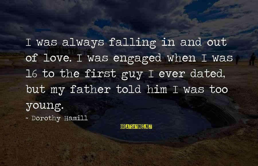 Love My Guy Sayings By Dorothy Hamill: I was always falling in and out of love. I was engaged when I was