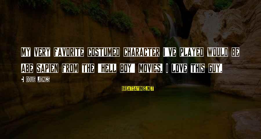 Love My Guy Sayings By Doug Jones: My very favorite costumed character I've played would be Abe Sapien from the 'Hell Boy'