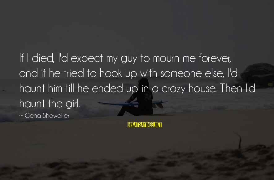 Love My Guy Sayings By Gena Showalter: If I died, I'd expect my guy to mourn me forever, and if he tried