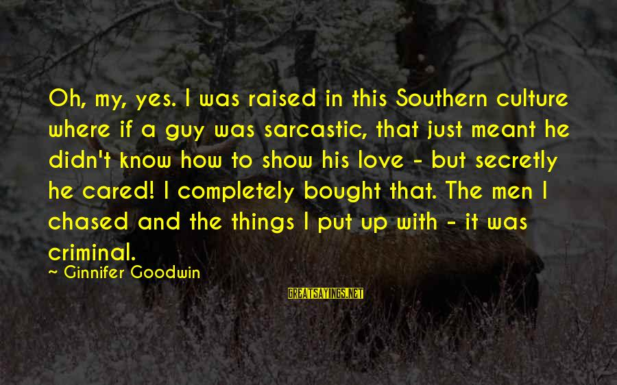 Love My Guy Sayings By Ginnifer Goodwin: Oh, my, yes. I was raised in this Southern culture where if a guy was