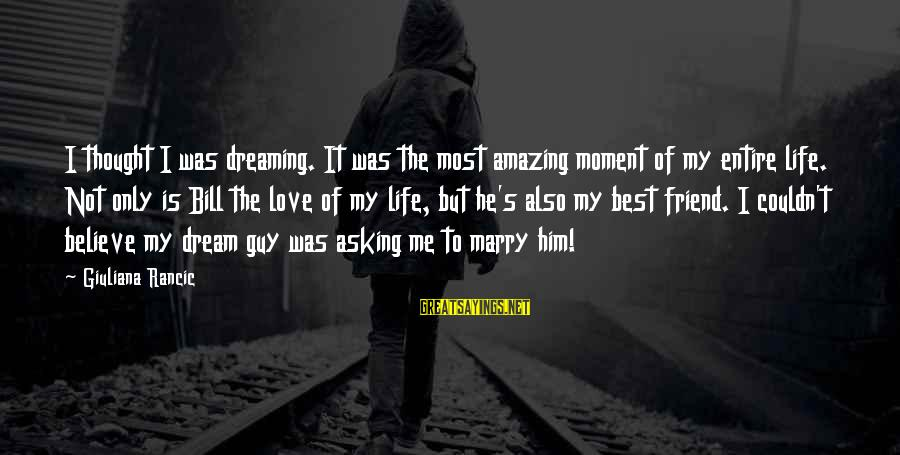 Love My Guy Sayings By Giuliana Rancic: I thought I was dreaming. It was the most amazing moment of my entire life.