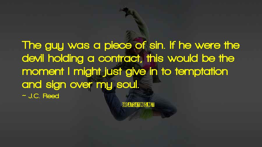 Love My Guy Sayings By J.C. Reed: The guy was a piece of sin. If he were the devil holding a contract,