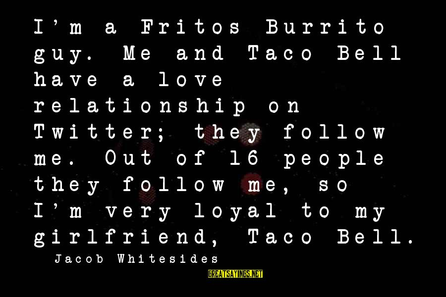 Love My Guy Sayings By Jacob Whitesides: I'm a Fritos Burrito guy. Me and Taco Bell have a love relationship on Twitter;