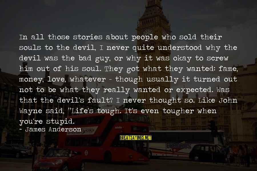 Love My Guy Sayings By James Anderson: In all those stories about people who sold their souls to the devil, I never