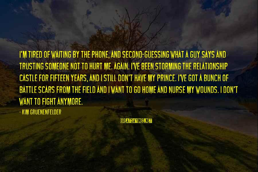 Love My Guy Sayings By Kim Gruenenfelder: I'm tired of waiting by the phone, and second-guessing what a guy says and trusting