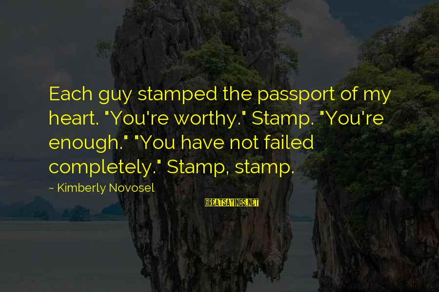 """Love My Guy Sayings By Kimberly Novosel: Each guy stamped the passport of my heart. """"You're worthy."""" Stamp. """"You're enough."""" """"You have"""