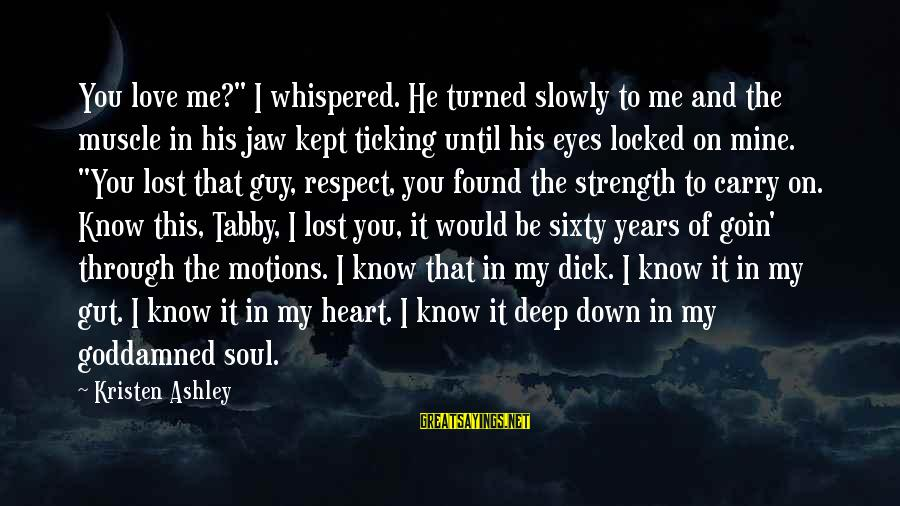 """Love My Guy Sayings By Kristen Ashley: You love me?"""" I whispered. He turned slowly to me and the muscle in his"""